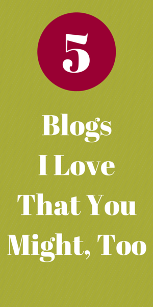 5 Blogs I love and you Might Too