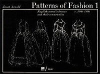 Patterns of Fashion 1: Englishwomen's Dresses & Their Construction C. 1660-1860
